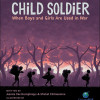 Child Soldier – when boys and girls are used in war