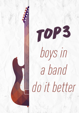 Top 3: Guys in a band do it better