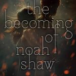 The becoming of noah shawn
